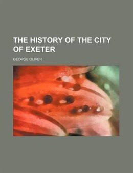 Book The history of the city of Exeter by George Oliver