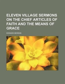 Book Eleven Village Sermons On The Chief Articles Of Faith And The Means Of Grace by Edward Berens