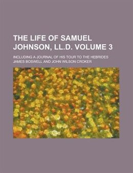 Book The Life Of Samuel Johnson, Ll.d; Including A Journal Of His Tour To The Hebrides Volume 3 by James Boswell