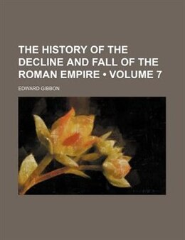 Book The History Of The Decline And Fall Of The Roman Empire (volume 7) by Edward Gibbon