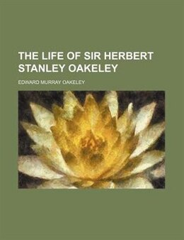 Book The Life Of Sir Herbert Stanley Oakeley by Edward Murray Oakeley