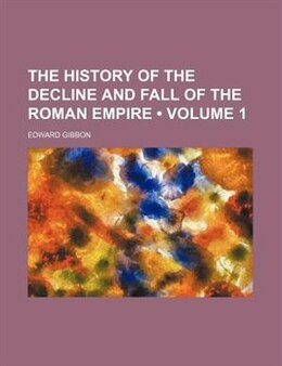Book The History Of The Decline And Fall Of The Roman Empire (volume 1) by Edward Gibbon