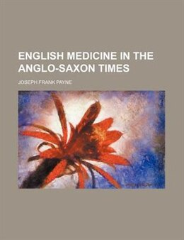 Book English Medicine in the Anglo-Saxon Times by Joseph Frank Payne