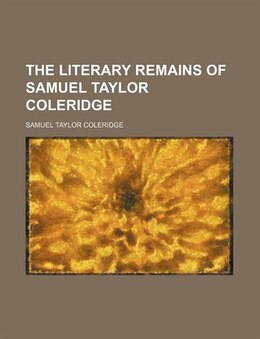 Book The literary remains of Samuel Taylor Coleridge (1836) by Samuel Taylor Coleridge