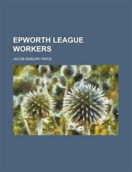 Book Epworth League Workers by Jacob Embury Price