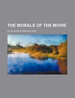 Book The morals of the movie by Ellis Paxson Oberholtzer