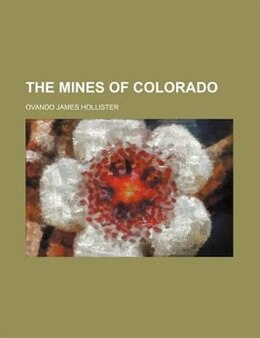 Book The mines of Colorado by Ovando James Hollister