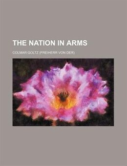 Book The nation in arms by Colmar Goltz