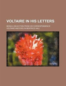 Book Voltaire In His Letters; Being A Selection From His Correspondence by Voltaire