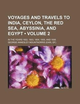 Book Voyages And Travels To India, Ceylon, The Red Sea, Abyssinia, And Egypt (volume 2); In The Years… by George Annesley Mountnorris