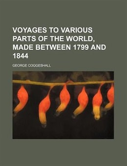Book Voyages to various parts of the world, made between 1799 and 1844 by George Coggeshall