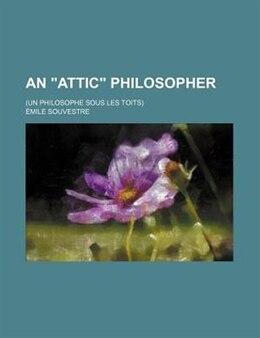 """Book An """"attic"""" Philosopher; (un Philosophe Sous Les Toits) by Émile Souvestre"""