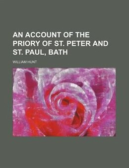 Book An account of the priory of St. Peter and St. Paul, Bath by William Hunt