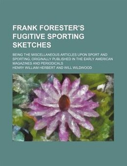 Book Frank Forester's Fugitive Sporting Sketches; Being The Miscellaneous Articles Upon Sport And… by Henry William Herbert