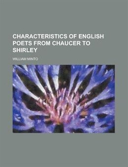 Book Characteristics Of English Poets From Chaucer To Shirley by William Minto