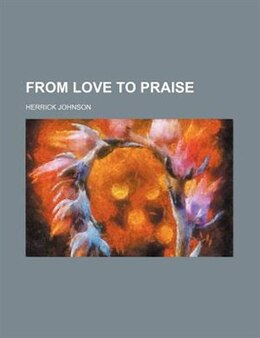Book From Love To Praise by Herrick Johnson