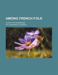 Among French Folk; A Book For Vagabonds