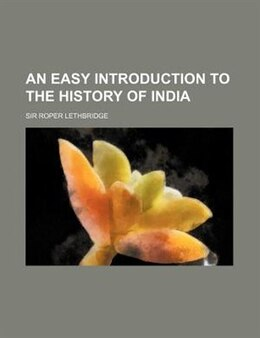 Book An Easy Introduction to the History of India by Sir Roper Lethbridge