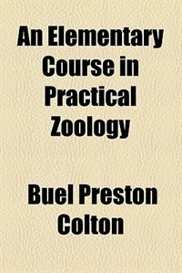 Book An Elementary Course In Practical Zoölogy by Buel Preston Colton