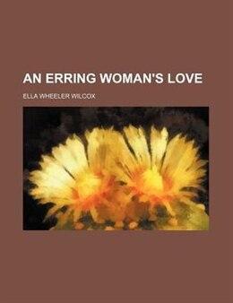 Book An Erring Woman's Love by Ella Wheeler Wilcox