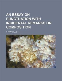 Book An Essay on Punctuation with Incidental Remarks on Composition by F. Francillon