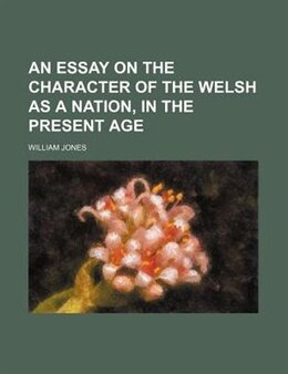 Book An Essay on the Character of the Welsh as a Nation, in the Present Age by William Jones