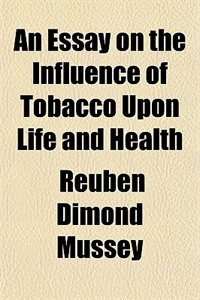 Book An Essay on the Influence of Tobacco Upon Life and Health by Reuben Dimond Mussey