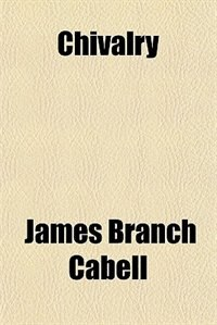 Book Chivalry; Dizain Des Reines by James Branch Cabell