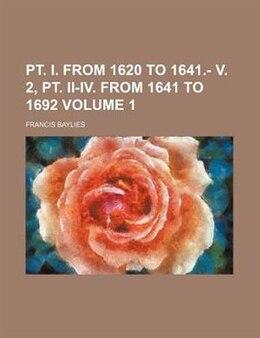 Book Pt. I. From 1620 To 1641.- V. 2, Pt. Ii-iv. From 1641 To 1692 Volume 1 by Francis Baylies