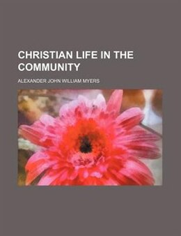 Book Christian Life in the Community by Alexander John William Myers