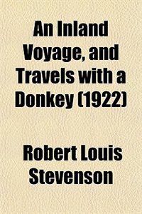 Book An Inland Voyage, and Travels with a Donkey (1922) by Robert Louis Stevenson