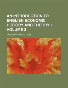 Book An Introduction To English Economic History And Theory (volume 2) by Sir William James Ashley