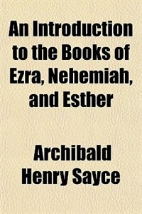 Book An Introduction to the Books of Ezra, Nehemiah, and Esther by Archibald Henry Sayce
