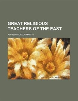 Book Great Religious Teachers Of The East by Alfred Wilhelm Martin