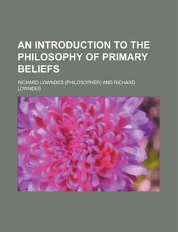 Book An Introduction to the Philosophy of Primary Beliefs by Richard Lowndes