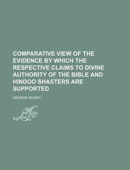 Book Comparative View Of The Evidence By Which The Respective Claims To Divine Authority Of The Bible… by George Mundy