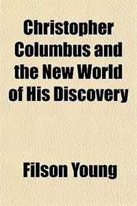 Book Christopher Columbus and the New World of His Discovery by Filson Young