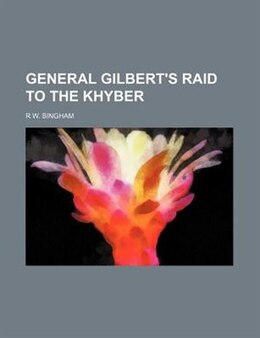 Book General Gilbert's Raid To The Khyber by R W. Bingham