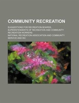 Book Community Recreation; Suggestions For Recreation Boards, Superintendents Of Recreation And… by National Recreation Association