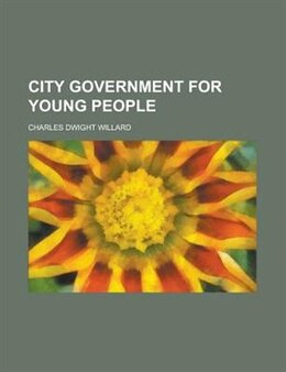 Book City Government for Young People by Charles Dwight Willard