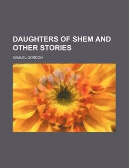 Book Daughters Of Shem And Other Stories by Samuel Gordon