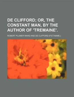 Book De Clifford; Or, The Constant Man, By The Author Of 'tremaine'. by Robert Plumer Ward