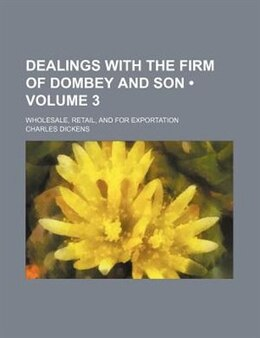 Book Dealings With The Firm Of Dombey And Son (volume 3); Wholesale, Retail, And For Exportation by Charles Dickens