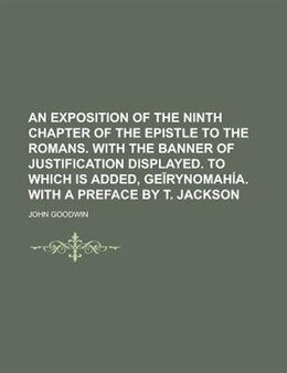 Book An Exposition Of The Ninth Chapter Of The Epistle To The Romans. With The Banner Of Justification… by John Struthers