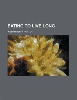 Book Eating to Live Long by William Henry Porter