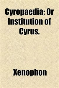 Book Cyropaedia; Or Institution of Cyrus, by Xenophon