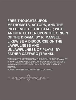 Book Free Thoughts Upon Methodists, Actors, And The Influence Of The Stage; With An Intr. Letter Upon… by Robert Mansel