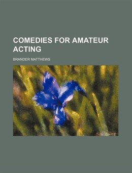 Book Comedies for Amateur Acting by Brander Matthews