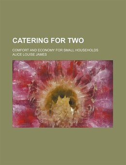 Book Catering For Two; Comfort And Economy For Small Households by Alice Louise James