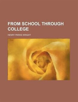 Book From School Through College by Henry Parks Wright